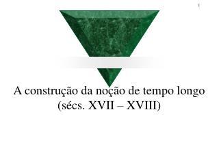 A constru  o da no  o de tempo longo s cs. XVII   XVIII