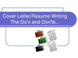 Cover Letter/Resume Writing 	The Do's and Don'ts..