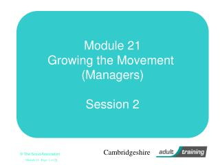 Module 21 Growing the Movement  (Managers) Session 2