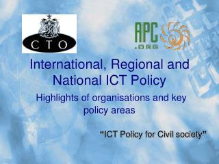 International, Regional and National ICT Policy Highlights of organisations and key policy areas