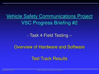 Vehicle Safety Communications Project VSC Progress Briefing #2 –  Task 4 Field Testing –