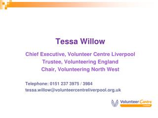 Tessa Willow Chief Executive, Volunteer Centre Liverpool Trustee, Volunteering England