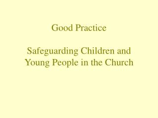 Good Practice  Safeguarding Children and Young People in the Church