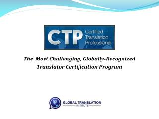 The  Most Challenging, Globally-Recognized  Translator Certification Program