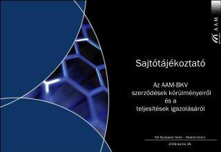 Sajtótájékoztató Az AAM-BKV  szerződések körülményeiről és a teljesítések igazolásáról