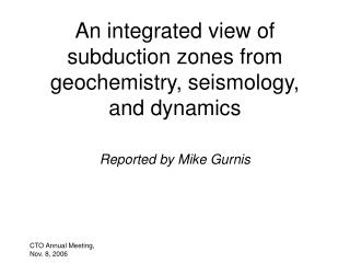 An integrated view of subduction zones from geochemistry, seismology, and dynamics