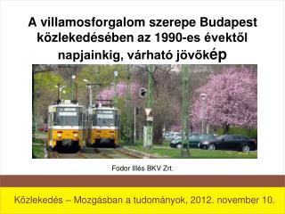 A villamosforgalom szerepe Budapest közlekedésében az 1990-es évektől napjainkig, várható jövők ép
