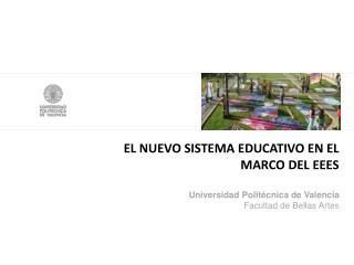 EL NUEVO SISTEMA EDUCATIVO EN EL MARCO DEL EEES Universidad Politécnica de Valencia