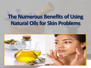 The Numerous Benefits of Using Natural Oils for Skin Problems