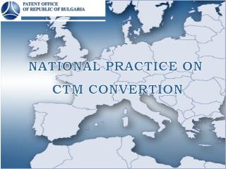 NATIONAL PRACTICE ON  CTM CONVERTION