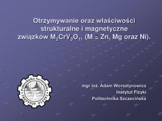 mgr inż. Adam Worsztynowicz Instytut Fizyki  Politechnika Szczecińska