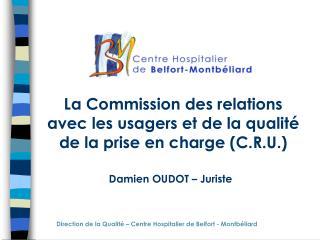 La Commission des relations avec les usagers et de la qualité de la prise en charge (C.R.U.)