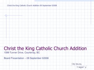 Christ the King Catholic Church Addition 1599 Tunner Drive, Courtenay, BC
