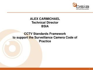 ALEX CARMICHAEL Technical Director BSIA CCTV Standards Framework