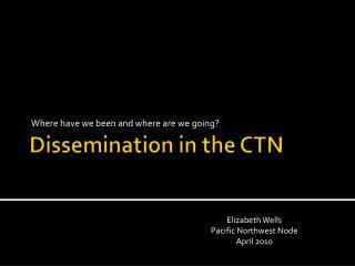 Dissemination in the CTN