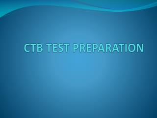 CTB TEST PREPARATION