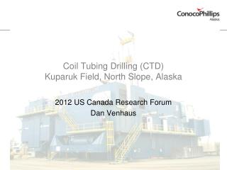 Coil Tubing Drilling (CTD)  Kuparuk Field, North Slope, Alaska
