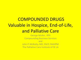 COMPOUNDED DRUGS Valuable in Hospice, End-of-Life, and Palliative Care