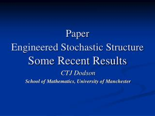 Paper  Engineered Stochastic Structure Some Recent Results