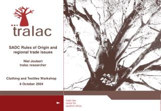 SADC Rules of Origin and regional trade issues Niel Joubert tralac researcher
