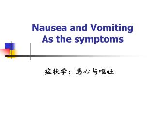 Nausea and Vomiting As the symptoms