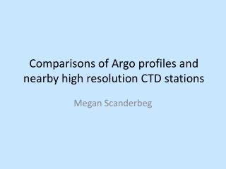 Comparisons of Argo profiles and nearby high resolution CTD stations