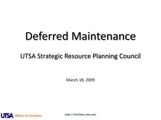 Deferred Maintenance UTSA Strategic Resource Planning Council March 18, 2009