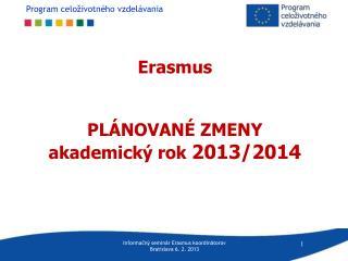 Erasmus PLÁNOVANÉ ZMENY akademický rok  2013/2014