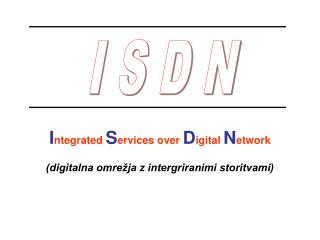 I ntegrated  S ervices over  D igital  N etwork (digitalna omre�ja z intergriranimi storitvami)