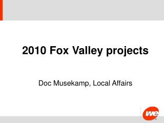 2010 Fox Valley projects Doc Musekamp, Local Affairs