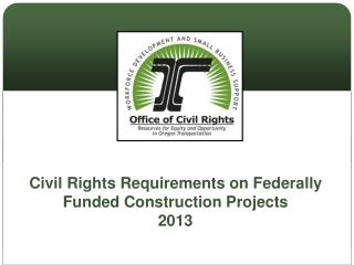Civil Rights Requirements on Federally Funded Construction Projects 2013