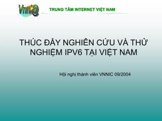 THÚC ĐẨY NGHIÊN CỨU VÀ THỬ NGHIỆM IPV6 TẠI VIỆT NAM