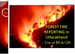 FOREST FIRE REPORTING in Uttarakhand -  Use of RS & GIS