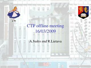 CTP offline meeting 16/03/2009