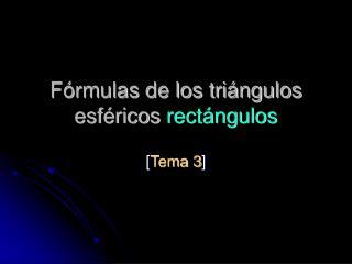Fórmulas de los triángulos esféricos  rectángulos