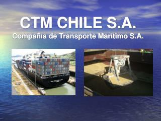 CTM CHILE S.A. Compañía de Transporte Marítimo S.A.
