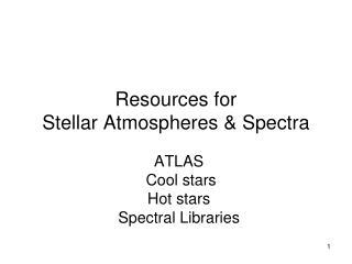 Resources for Stellar Atmospheres & Spectra