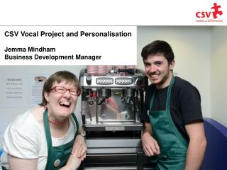 CSV Vocal Project and Personalisation Jemma Mindham Business Development Manager