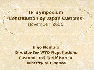 Eigo Nomura Director for WTO Negotiations Customs and Tariff Bureau Ministry of Finance