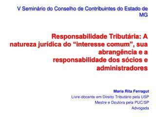 Maria Rita Ferragut Livre-docente em Direito Tributário pela USP Mestre e Doutora pela PUC/SP