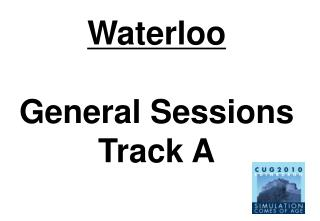 Waterloo General Sessions Track A