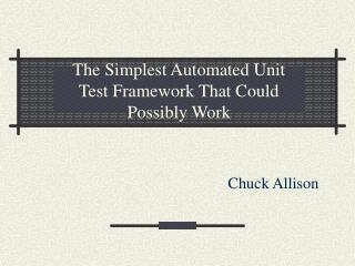 The Simplest Automated Unit Test Framework That Could Possibly Work
