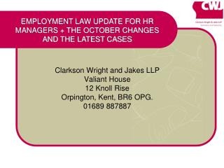 Clarkson Wright and Jakes LLP Valiant House 12 Knoll Rise Orpington, Kent, BR6 OPG. 01689 887887