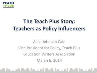 The Teach Plus Story: Teachers as Policy Influencers