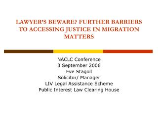 LAWYER'S BEWARE? FURTHER BARRIERS TO ACCESSING JUSTICE IN MIGRATION MATTERS
