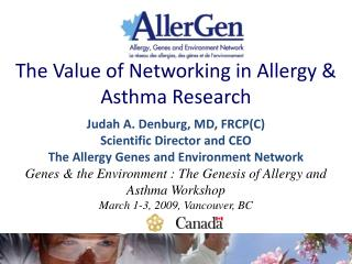 The Value of Networking in Allergy & Asthma Research Judah A. Denburg, MD, FRCP(C)