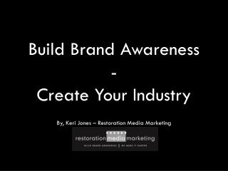 Build Brand Awareness - Create Your Industry