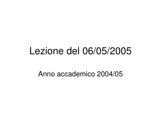 Lezione del 06/05/2005