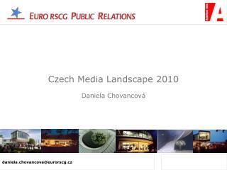 Czech Media Landscape 2010 Daniela Chovancová