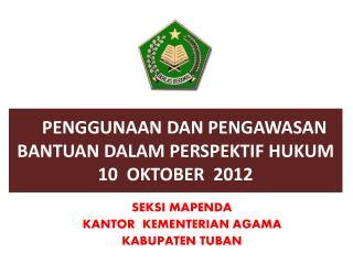 PENGGUNAAN DAN PENGAWASAN BANTUAN DALAM PERSPEKTIF HUKUM 10  OKTOBER  2012
